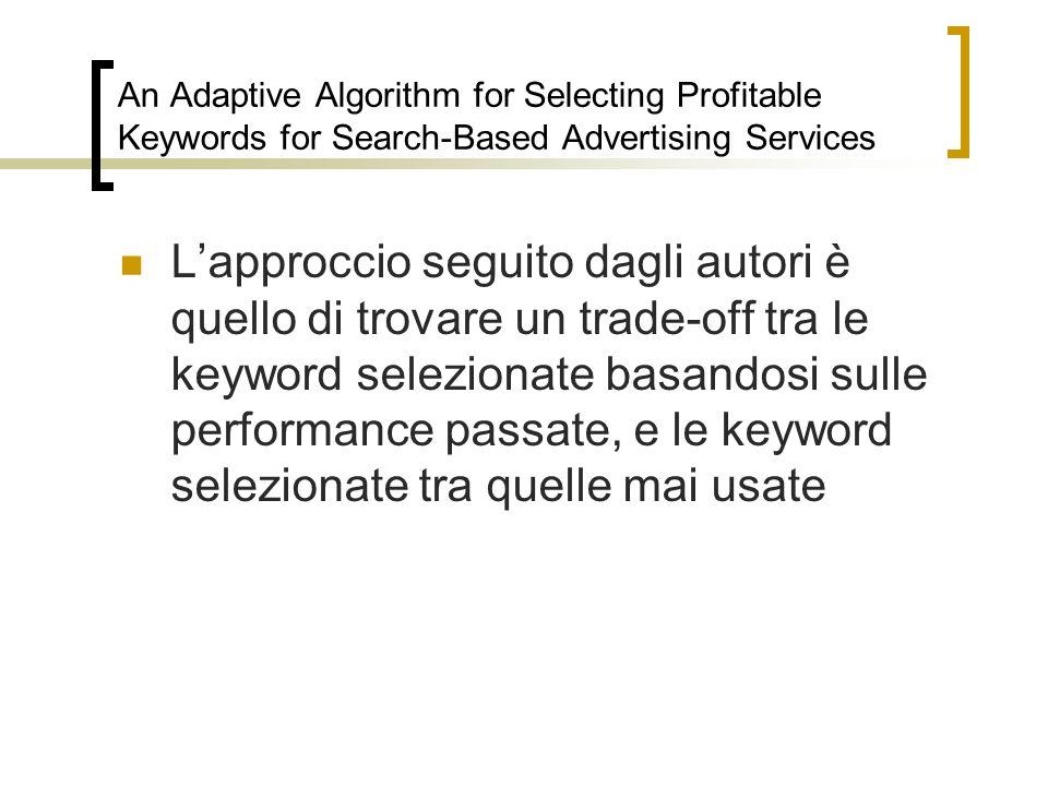 An Adaptive Algorithm for Selecting Profitable Keywords for Search-Based Advertising Services Lapproccio seguito dagli autori è quello di trovare un t