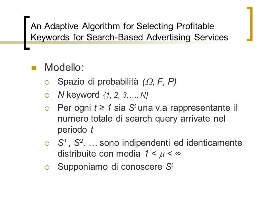 An Adaptive Algorithm for Selecting Profitable Keywords for Search-Based Advertising Services Modello: Spazio di probabilità (, F, P) N keyword {1, 2,