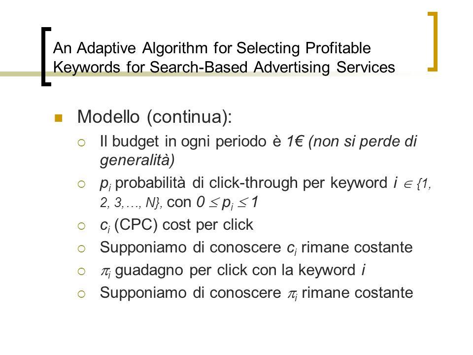 An Adaptive Algorithm for Selecting Profitable Keywords for Search-Based Advertising Services Modello (continua): Il budget in ogni periodo è 1 (non s