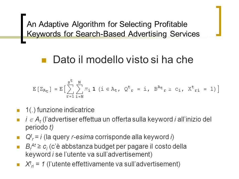 An Adaptive Algorithm for Selecting Profitable Keywords for Search-Based Advertising Services Dato il modello visto si ha che 1(.) funzione indicatric