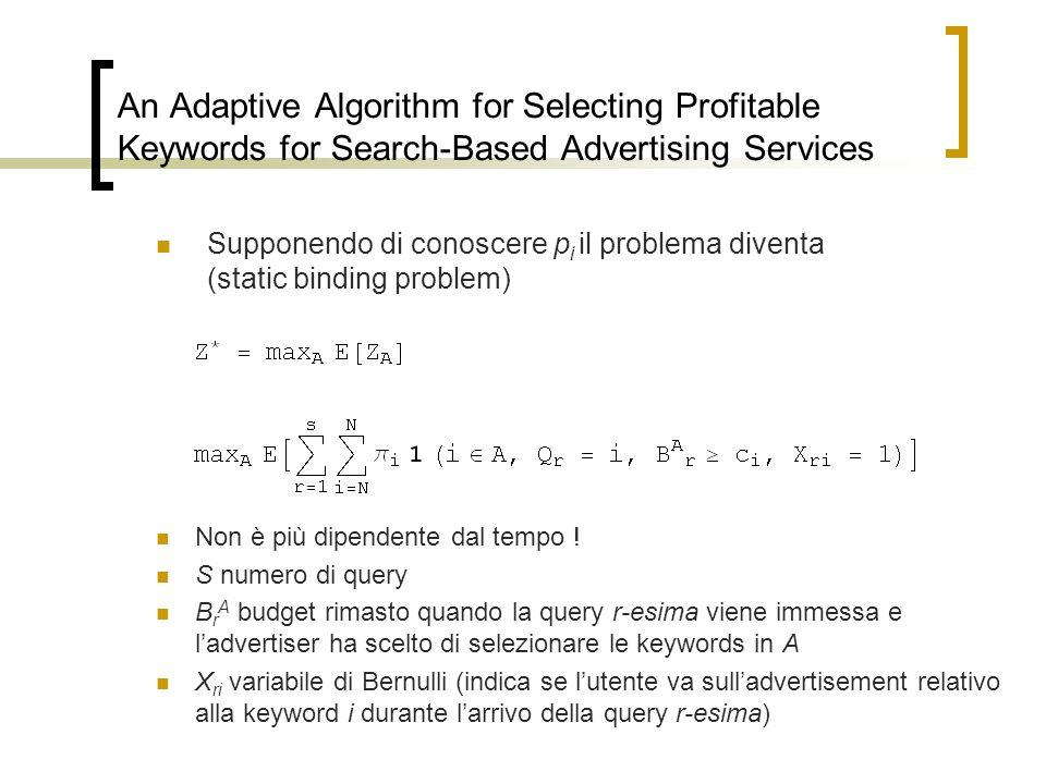 An Adaptive Algorithm for Selecting Profitable Keywords for Search-Based Advertising Services Supponendo di conoscere p i il problema diventa (static