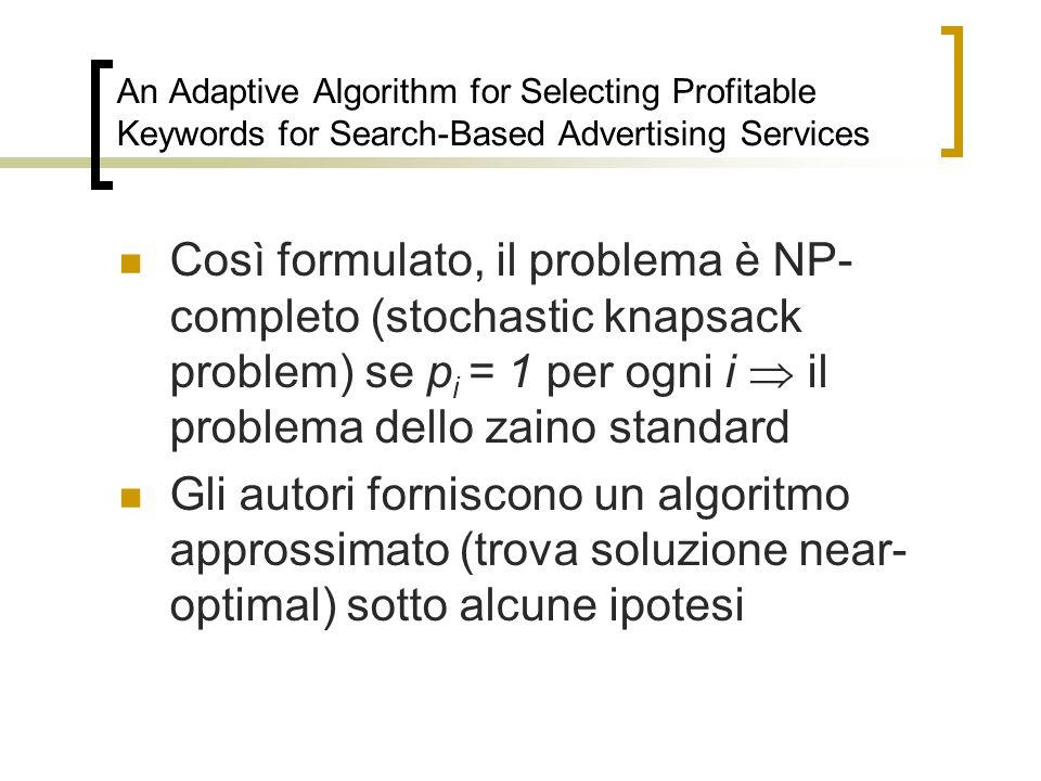 Così formulato, il problema è NP- completo (stochastic knapsack problem) se p i = 1 per ogni i il problema dello zaino standard Gli autori forniscono