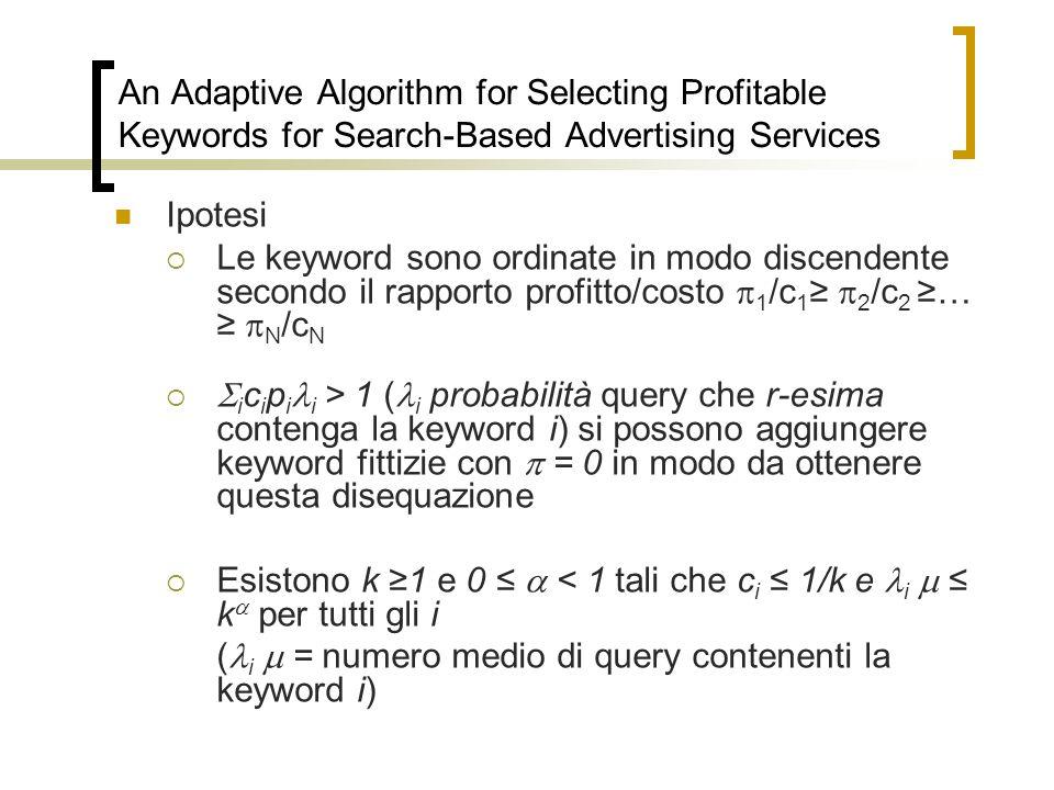 Ipotesi Le keyword sono ordinate in modo discendente secondo il rapporto profitto/costo 1 /c 1 2 /c 2 … N /c N i c i p i i > 1 ( i probabilità query c