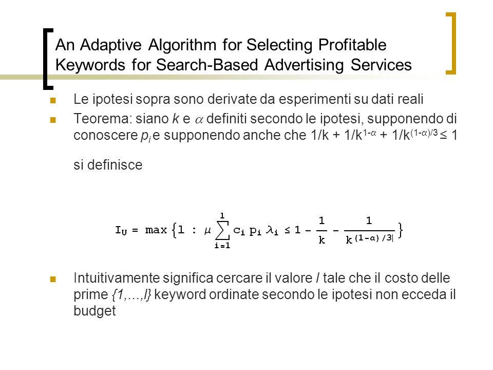 An Adaptive Algorithm for Selecting Profitable Keywords for Search-Based Advertising Services Le ipotesi sopra sono derivate da esperimenti su dati re
