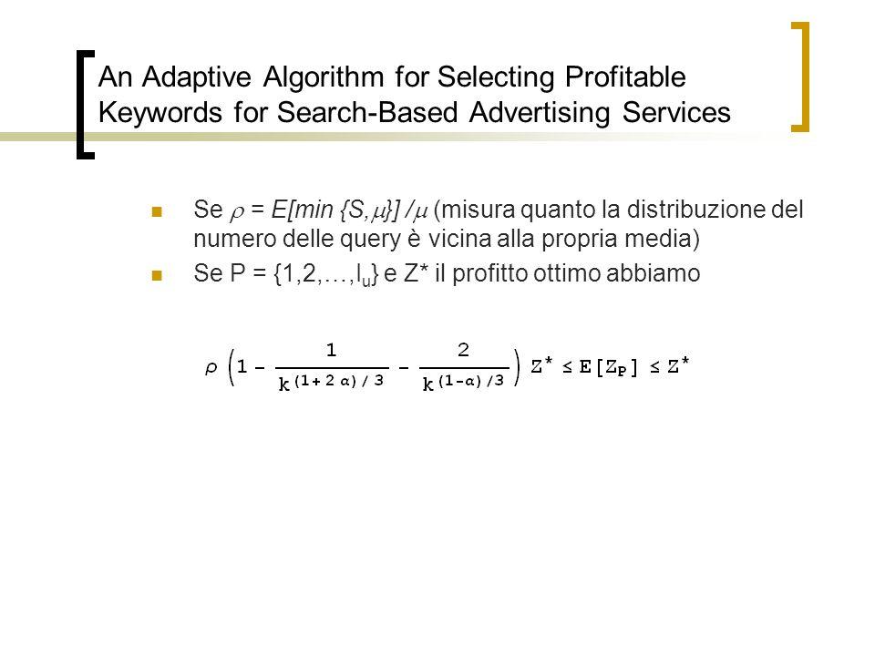 An Adaptive Algorithm for Selecting Profitable Keywords for Search-Based Advertising Services Se = E[min {S, }] / (misura quanto la distribuzione del