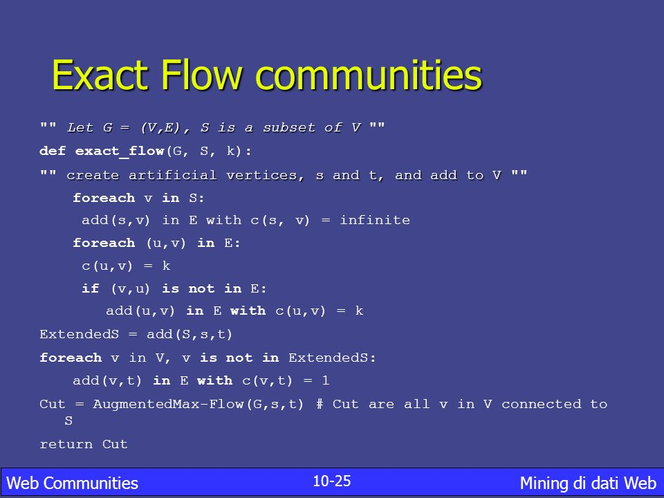 Exact Flow communities 10-25 Web Communities Mining di dati Web Let G = (V,E), S is a subset of V
