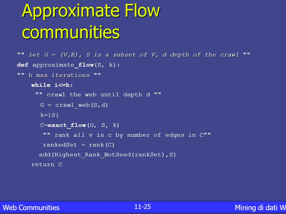 Approximate Flow communities 11-25 Web Communities Mining di dati Web Let G = (V,E), S is a subset of V, d depth of the crawl