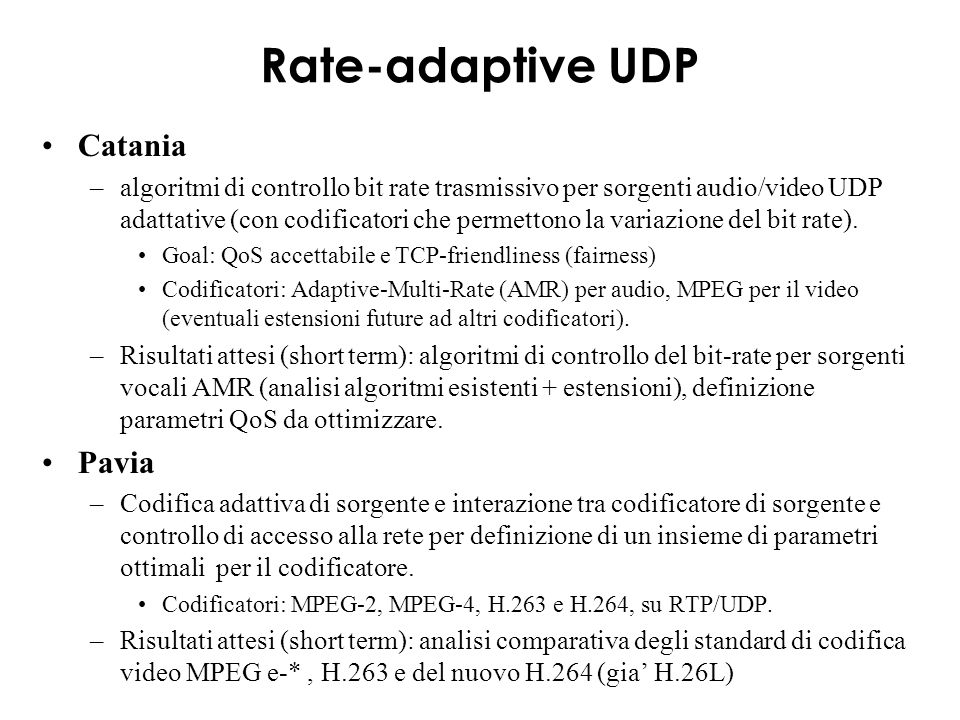 Rate-adaptive UDP Catania –algoritmi di controllo bit rate trasmissivo per sorgenti audio/video UDP adattative (con codificatori che permettono la var
