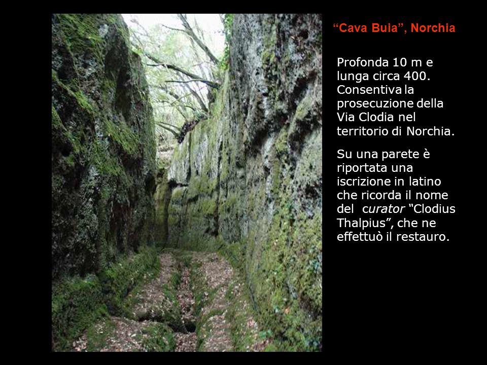 Cava Buia, Norchia Profonda 10 m e lunga circa 400. Consentiva la prosecuzione della Via Clodia nel territorio di Norchia. Su una parete è riportata u