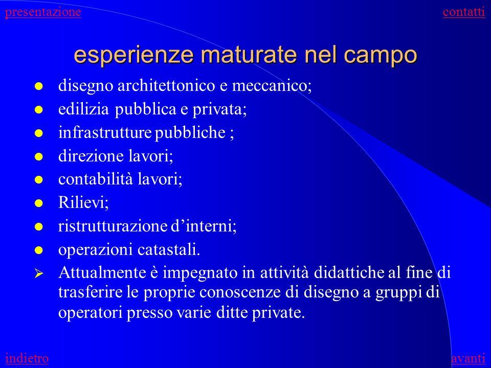 esperienze professionali (1) ambito edilizio l Pratica professionale dal 1984 al 1990 c/o studio Prof.Arch. G.Borrelli Rojo ed ass. l Dal 1990 al 1991