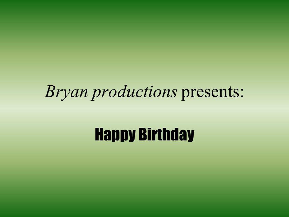 Bryan productions presents: Happy Birthday