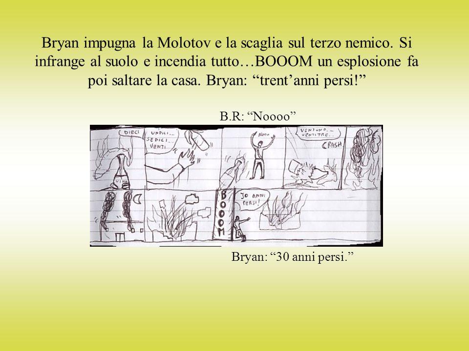 Bryan impugna la Molotov e la scaglia sul terzo nemico.