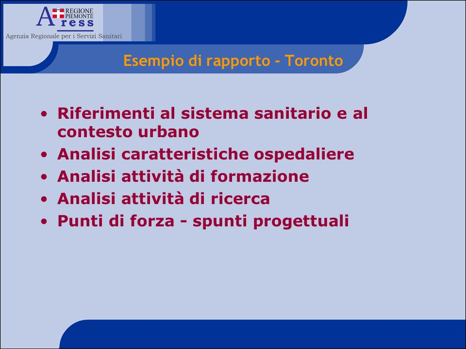 Esempio di rapporto - Toronto Riferimenti al sistema sanitario e al contesto urbano Analisi caratteristiche ospedaliere Analisi attività di formazione