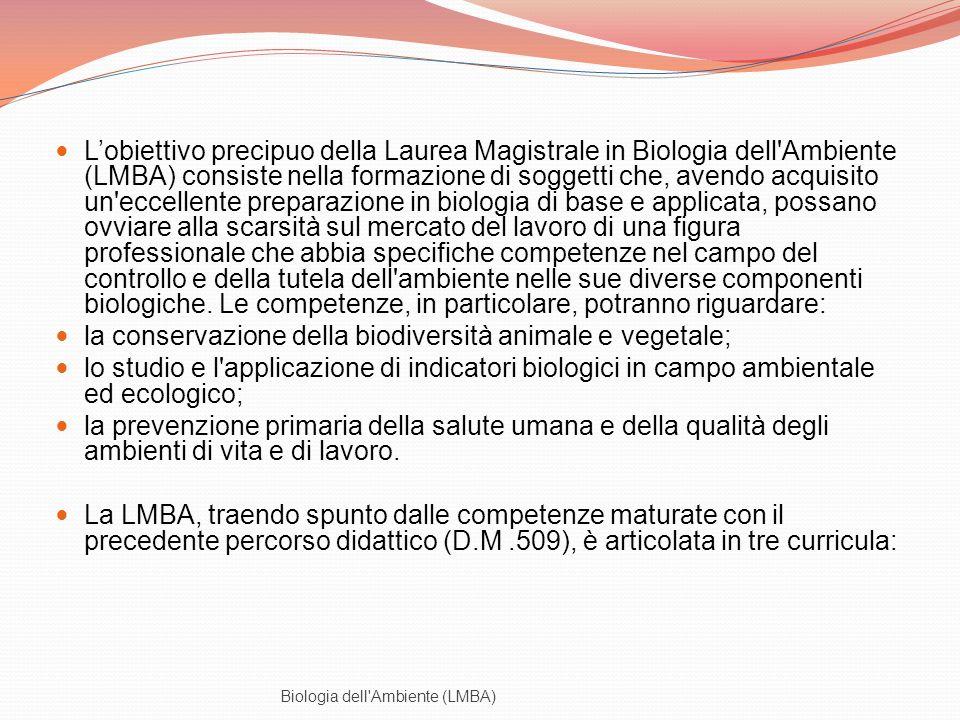 Lobiettivo precipuo della Laurea Magistrale in Biologia dell'Ambiente (LMBA) consiste nella formazione di soggetti che, avendo acquisito un'eccellente