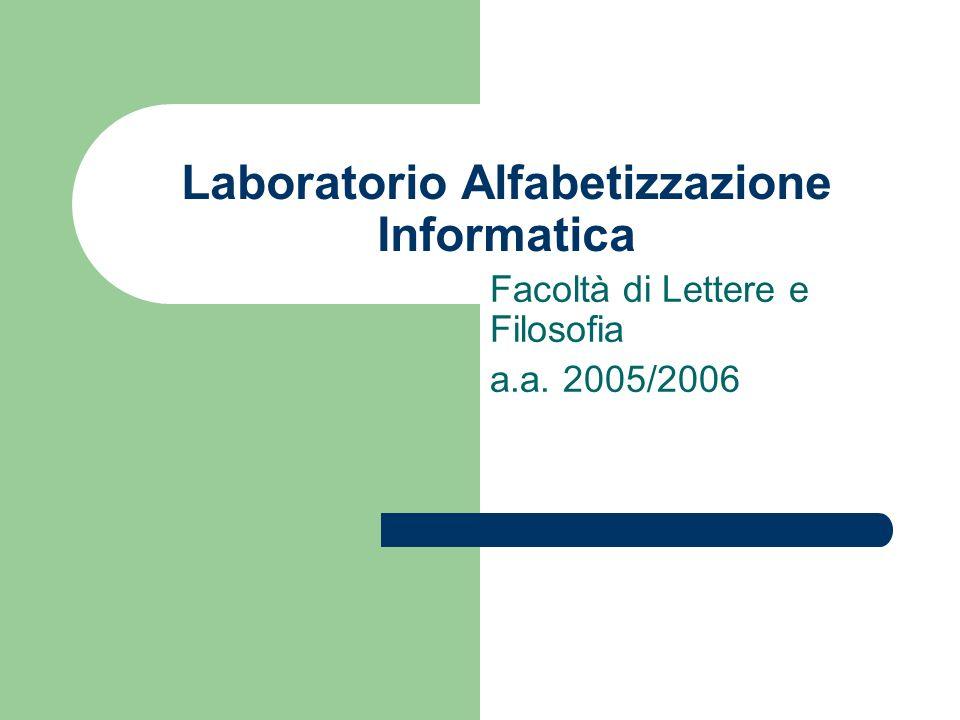 Laboratorio Alfabetizzazione Informatica Facoltà di Lettere e Filosofia a.a. 2005/2006