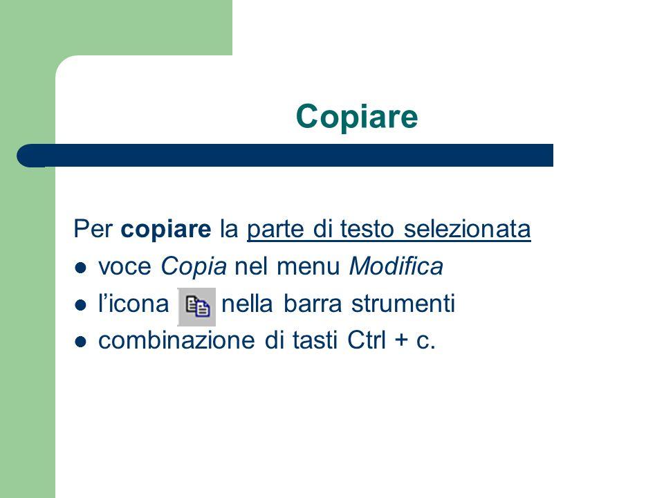 Copiare Per copiare la parte di testo selezionata voce Copia nel menu Modifica licona nella barra strumenti combinazione di tasti Ctrl + c.