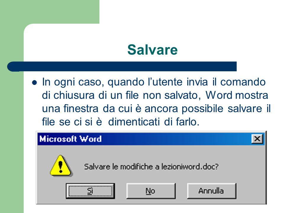 Salvare In ogni caso, quando lutente invia il comando di chiusura di un file non salvato, Word mostra una finestra da cui è ancora possibile salvare il file se ci si è dimenticati di farlo.