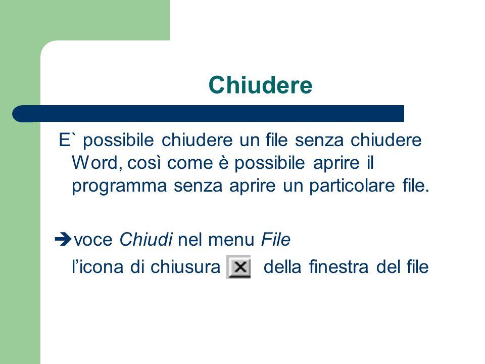 Chiudere E` possibile chiudere un file senza chiudere Word, così come è possibile aprire il programma senza aprire un particolare file.