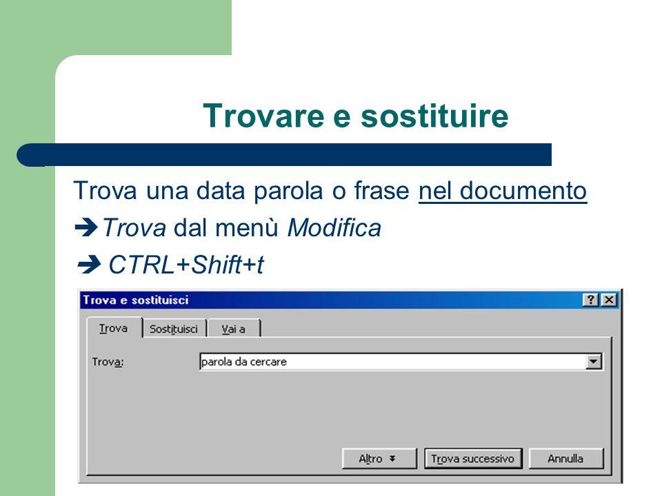 Trovare e sostituire Trova una data parola o frase nel documento Trova dal menù Modifica CTRL+Shift+t