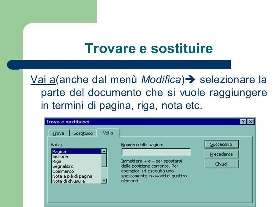 Trovare e sostituire Vai a(anche dal menù Modifica) selezionare la parte del documento che si vuole raggiungere in termini di pagina, riga, nota etc.
