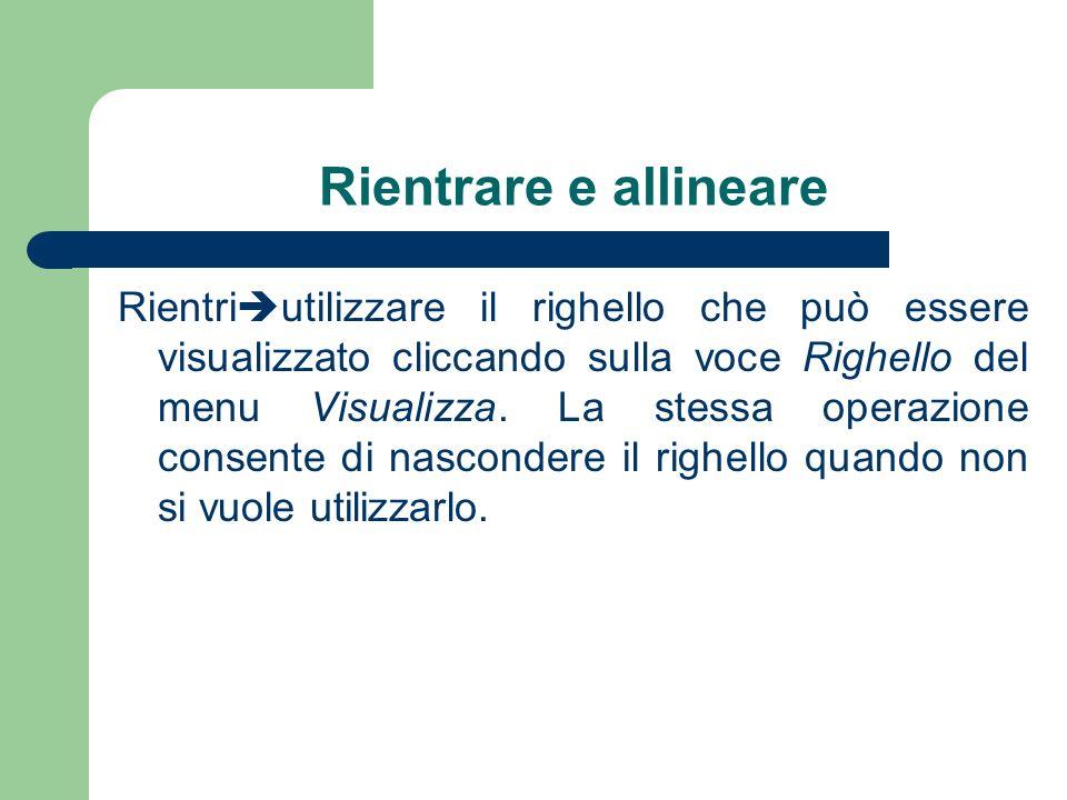 Rientrare e allineare Rientri utilizzare il righello che può essere visualizzato cliccando sulla voce Righello del menu Visualizza.