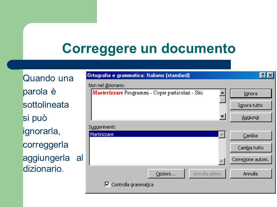 Correggere un documento Quando una parola è sottolineata si può ignorarla, correggerla aggiungerla al dizionario.