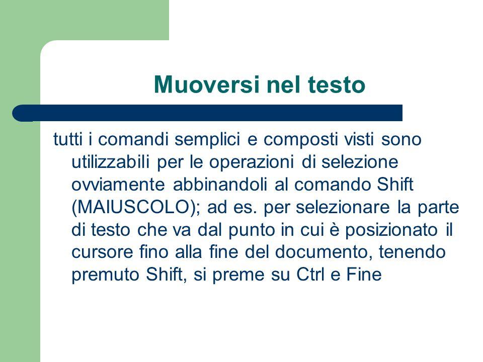 Muoversi nel testo tutti i comandi semplici e composti visti sono utilizzabili per le operazioni di selezione ovviamente abbinandoli al comando Shift (MAIUSCOLO); ad es.
