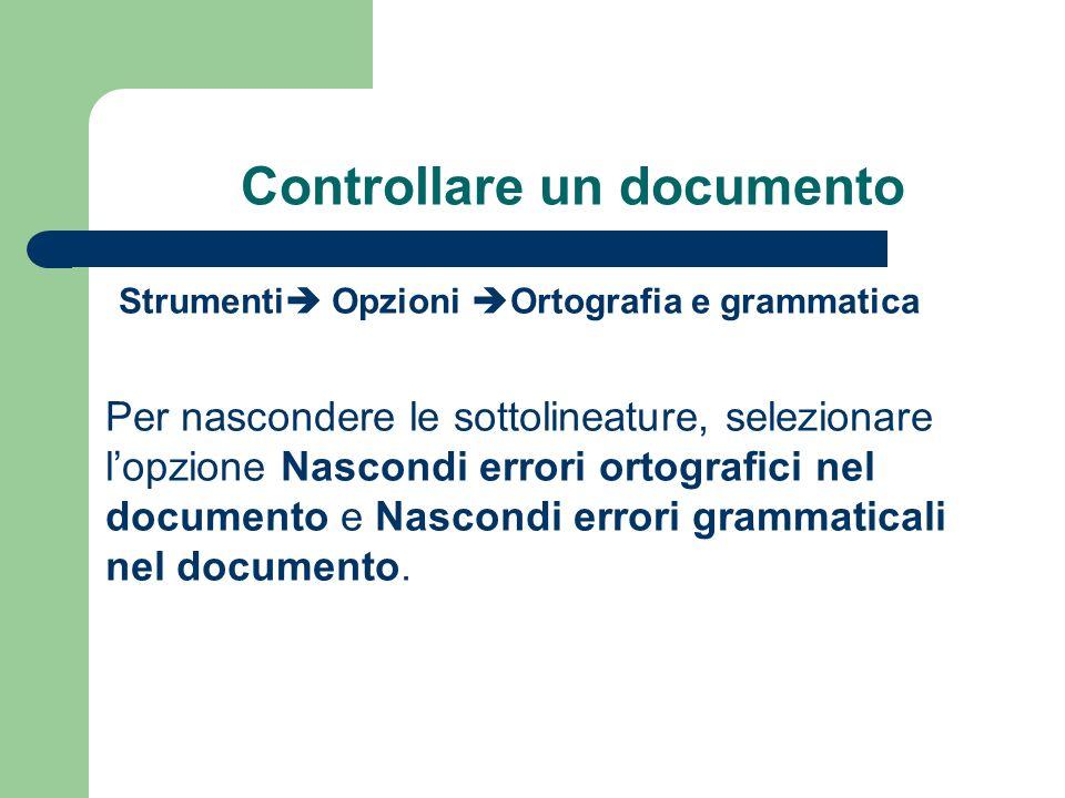 Controllare un documento Strumenti Opzioni Ortografia e grammatica Per nascondere le sottolineature, selezionare lopzione Nascondi errori ortografici nel documento e Nascondi errori grammaticali nel documento.