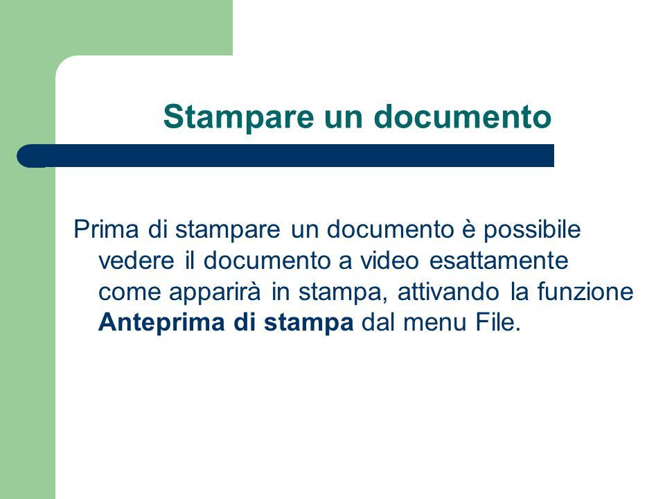 Stampare un documento Prima di stampare un documento è possibile vedere il documento a video esattamente come apparirà in stampa, attivando la funzione Anteprima di stampa dal menu File.