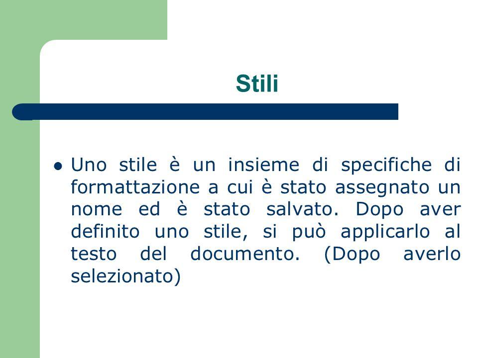 Stili Uno stile è un insieme di specifiche di formattazione a cui è stato assegnato un nome ed è stato salvato.