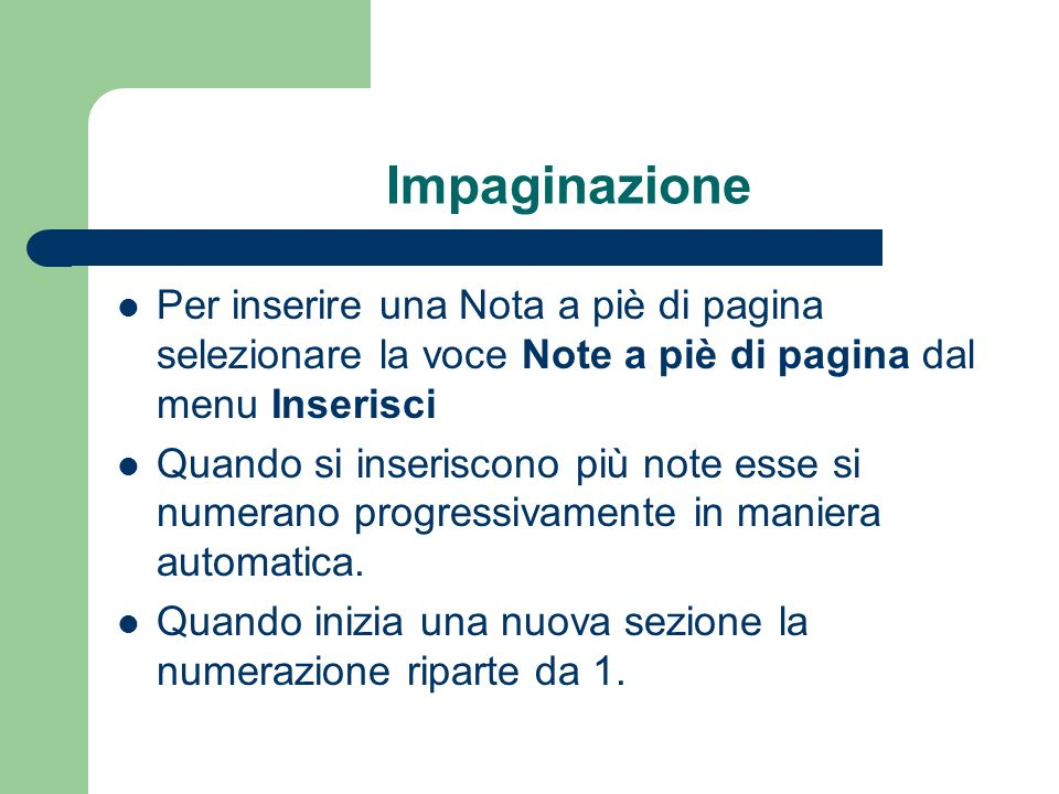 Impaginazione Per inserire una Nota a piè di pagina selezionare la voce Note a piè di pagina dal menu Inserisci Quando si inseriscono più note esse si numerano progressivamente in maniera automatica.