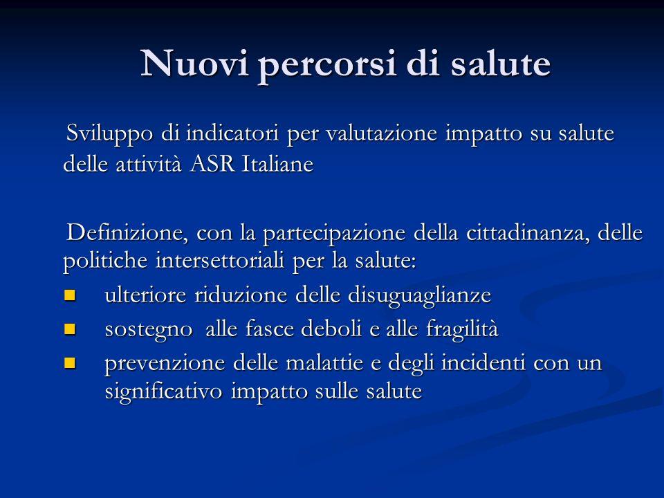 Nuovi percorsi di salute Sviluppo di indicatori per valutazione impatto su salute delle attività ASR Italiane Definizione, con la partecipazione della