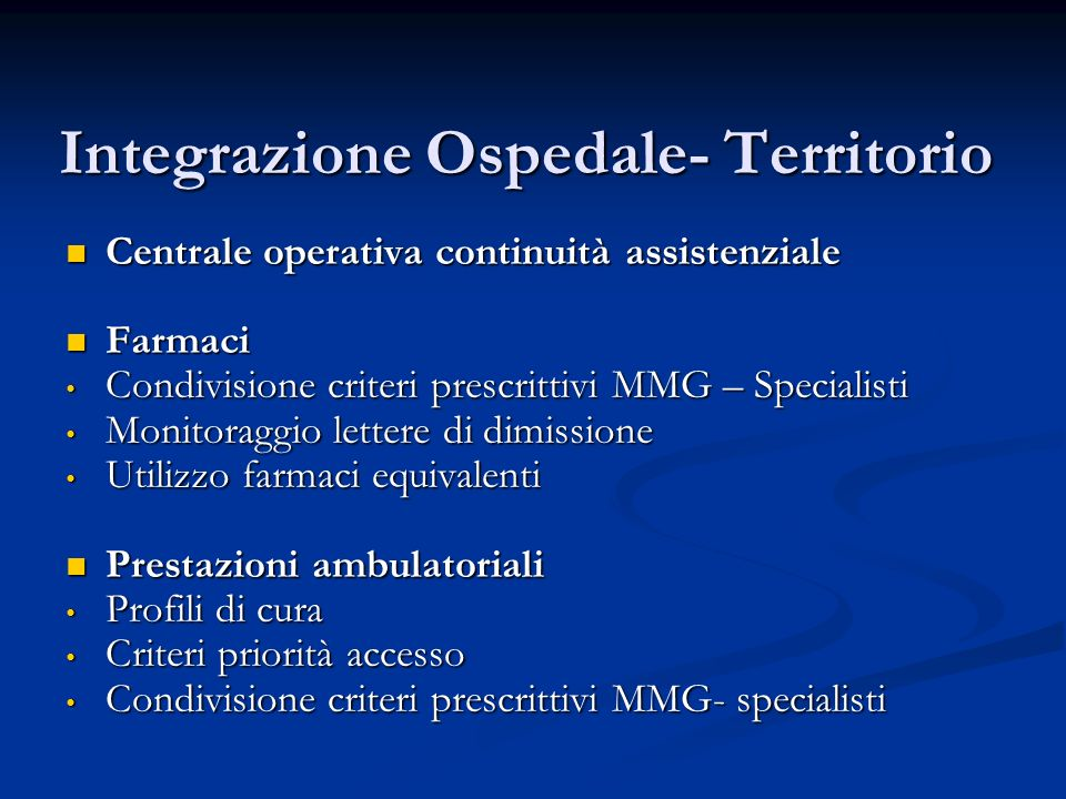 Integrazione Ospedale- Territorio Centrale operativa continuità assistenziale Centrale operativa continuità assistenziale Farmaci Farmaci Condivisione