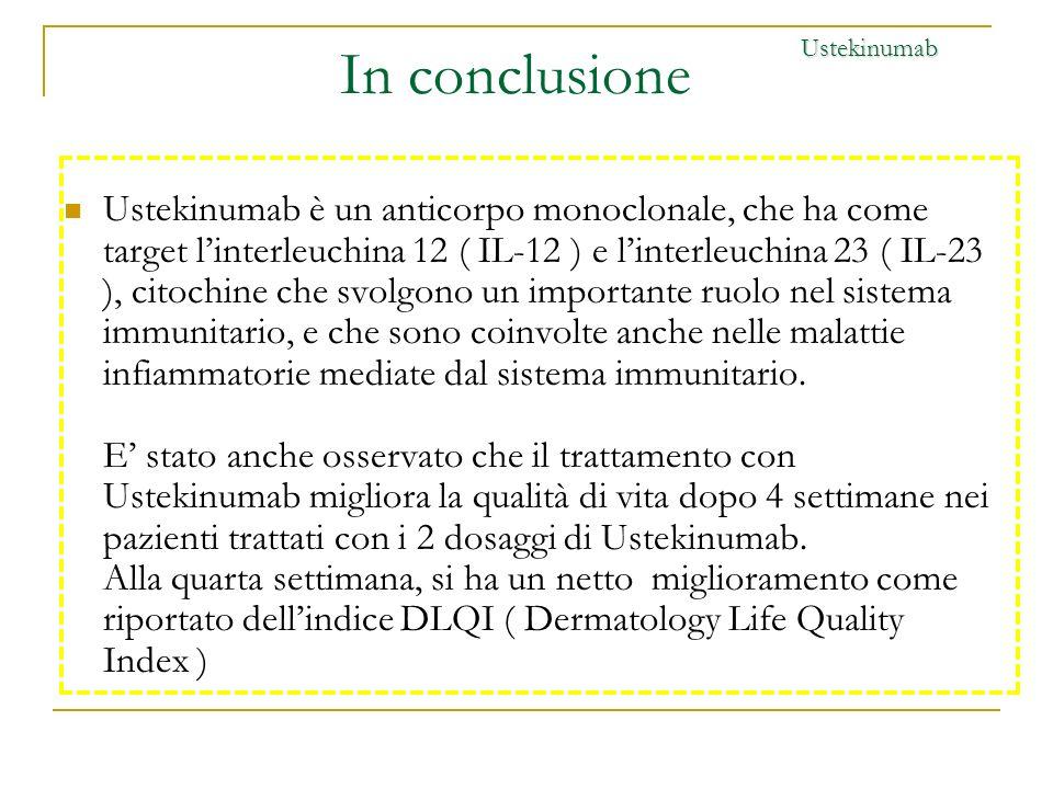 In conclusione Ustekinumab è un anticorpo monoclonale, che ha come target linterleuchina 12 ( IL-12 ) e linterleuchina 23 ( IL-23 ), citochine che svo