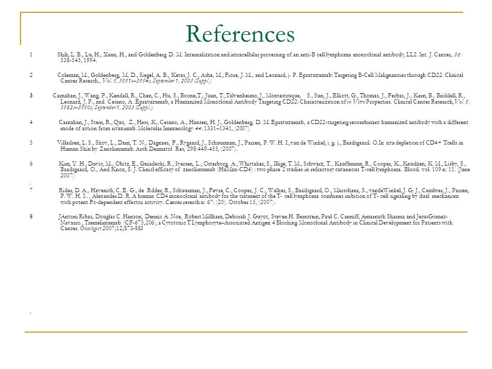 References 1 Shih, L. B., Lu, H., Xuan, H., and Goldenberg D. M. Internalization and intracellular processing of an anti-B cell lymphoma monoclonal an