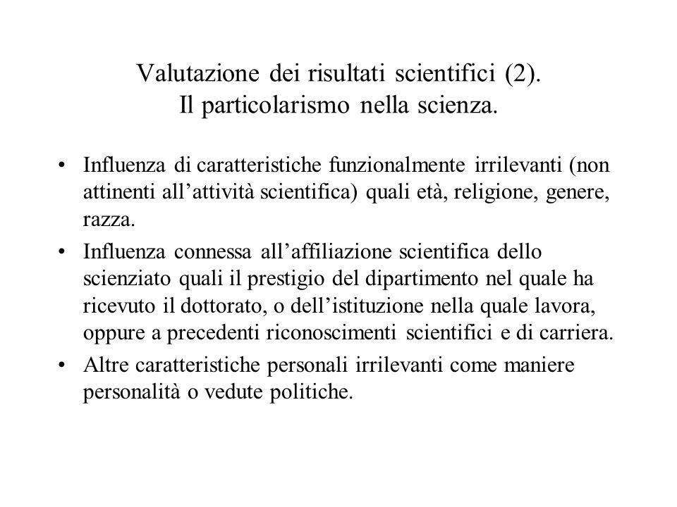 Valutazione dei risultati scientifici (2). Il particolarismo nella scienza. Influenza di caratteristiche funzionalmente irrilevanti (non attinenti all