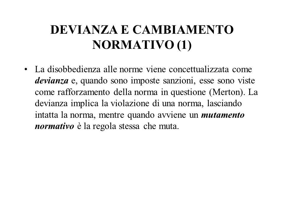 DEVIANZA E CAMBIAMENTO NORMATIVO (1) La disobbedienza alle norme viene concettualizzata come devianza e, quando sono imposte sanzioni, esse sono viste
