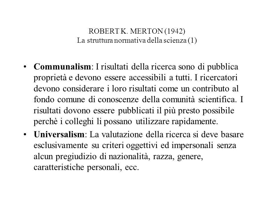 ROBERT K. MERTON (1942) La struttura normativa della scienza (1) Communalism: I risultati della ricerca sono di pubblica proprietà e devono essere acc