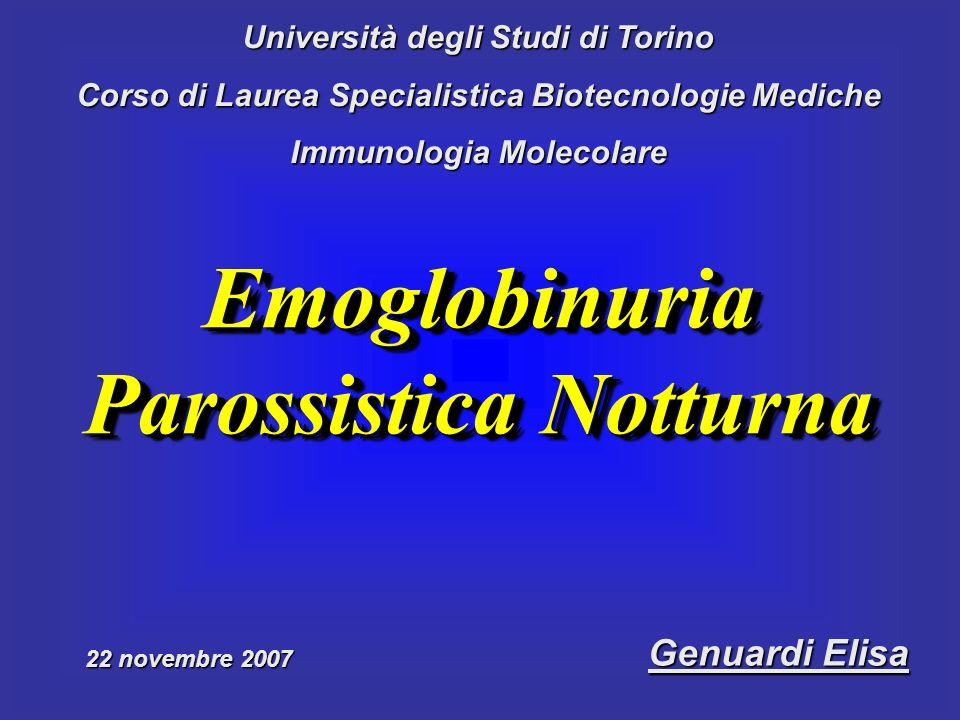Università degli Studi di Torino Corso di Laurea Specialistica Biotecnologie Mediche Immunologia Molecolare Genuardi Elisa Emoglobinuria Parossistica