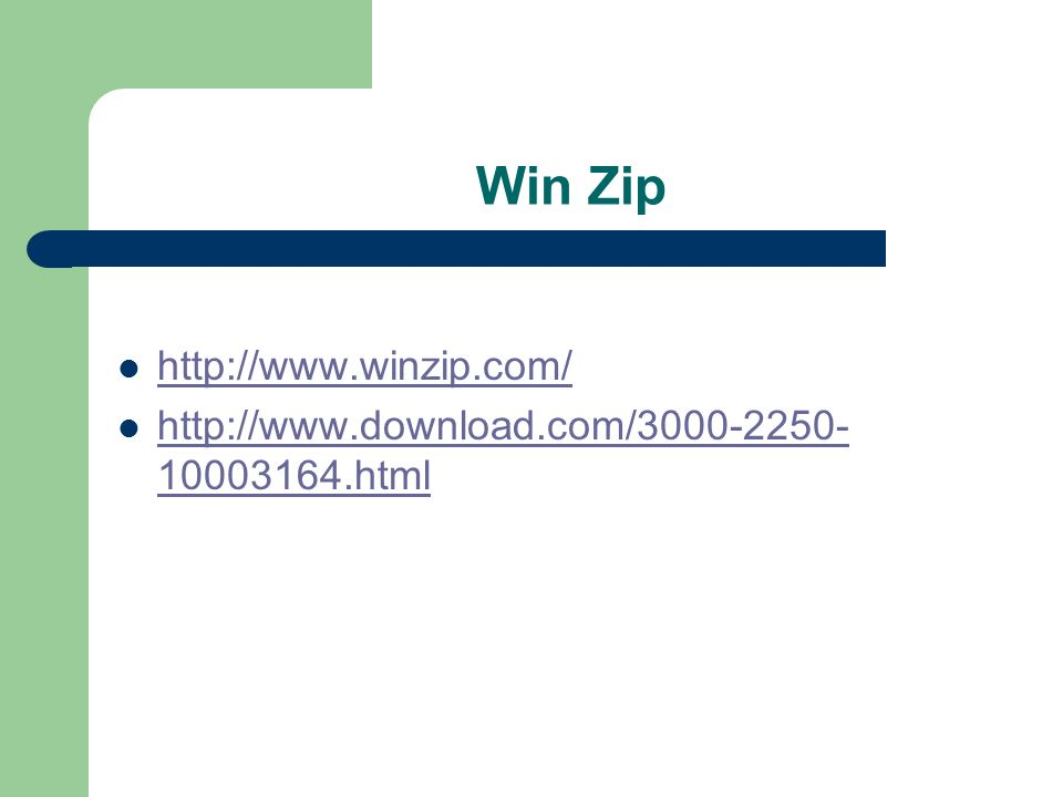 Win Zip http://www.winzip.com/ http://www.download.com/3000-2250- 10003164.html http://www.download.com/3000-2250- 10003164.html