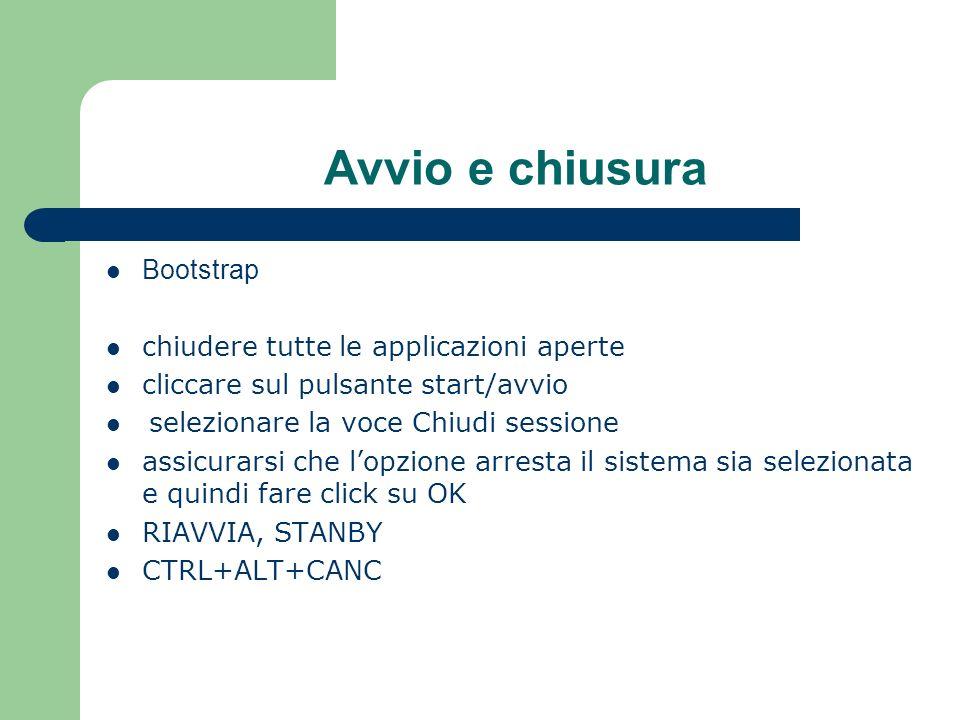 Avvio e chiusura Bootstrap chiudere tutte le applicazioni aperte cliccare sul pulsante start/avvio selezionare la voce Chiudi sessione assicurarsi che