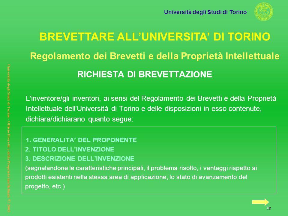 Università degli Studi di Torino Università degli Studi di Torino– Ufficio Brevetti e della Proprietà intellettuale © 2005 18 Regolamento dei Brevetti