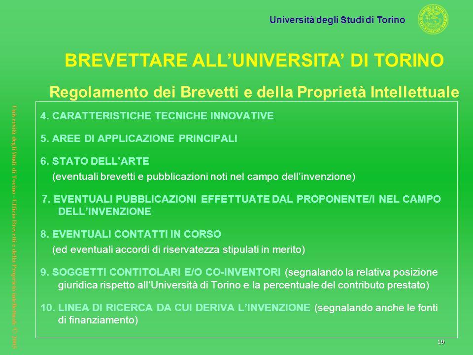 Università degli Studi di Torino Università degli Studi di Torino– Ufficio Brevetti e della Proprietà intellettuale © 2005 19 4. CARATTERISTICHE TECNI