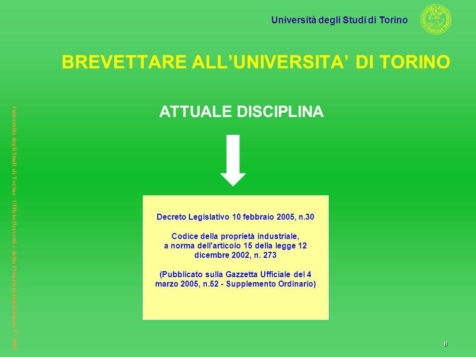 Università degli Studi di Torino Università degli Studi di Torino– Ufficio Brevetti e della Proprietà intellettuale © 2005 8 ATTUALE DISCIPLINA Decret