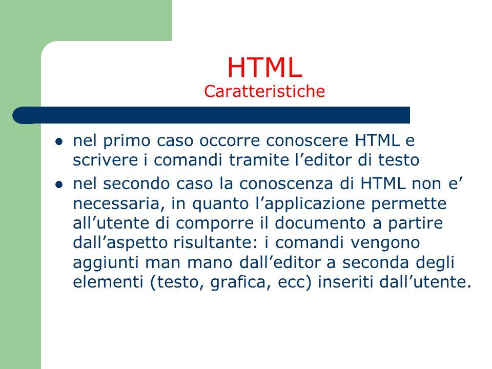 HTML Caratteristiche nel primo caso occorre conoscere HTML e scrivere i comandi tramite leditor di testo nel secondo caso la conoscenza di HTML non e