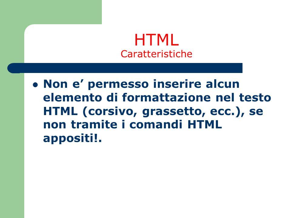 HTML Caratteristiche Non e permesso inserire alcun elemento di formattazione nel testo HTML (corsivo, grassetto, ecc.), se non tramite i comandi HTML