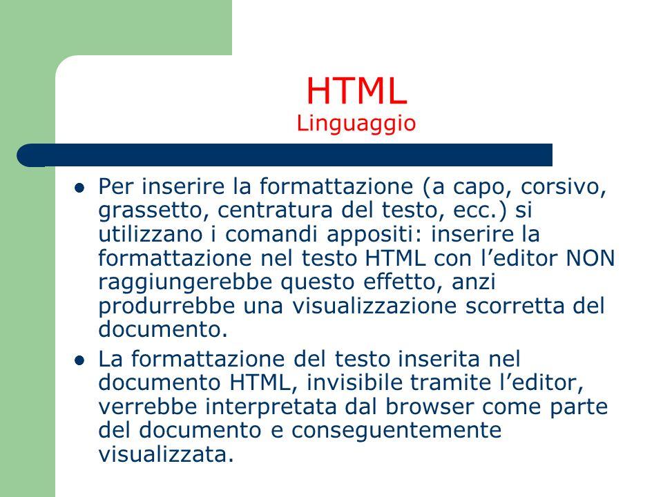 HTML Linguaggio Per inserire la formattazione (a capo, corsivo, grassetto, centratura del testo, ecc.) si utilizzano i comandi appositi: inserire la f