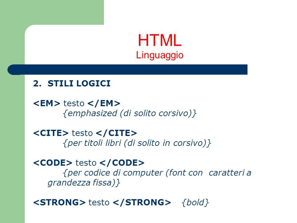 HTML Linguaggio 2.STILI LOGICI testo {emphasized (di solito corsivo)} testo {per titoli libri (di solito in corsivo)} testo {per codice di computer (f
