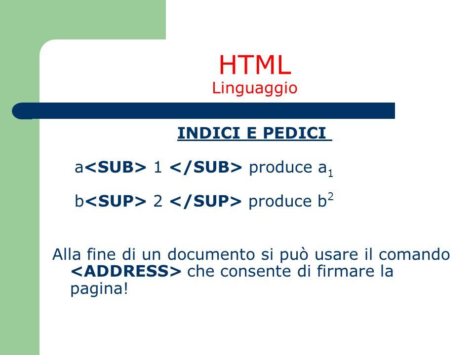 HTML Linguaggio INDICI E PEDICI a 1 produce a 1 b 2 produce b 2 Alla fine di un documento si può usare il comando che consente di firmare la pagina!