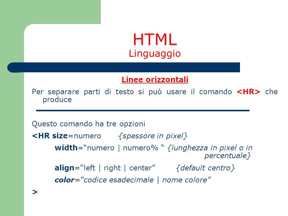 HTML Linguaggio Linee orizzontali Per separare parti di testo si può usare il comando che produce Questo comando ha tre opzioni <HR size=numero{spesso